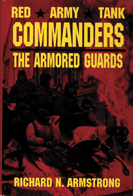 Red Army Tank Commanders: The Armored Guards - Armstrong, Richard N