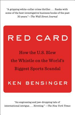 Red Card: How the U.S. Blew the Whistle on the World's Biggest Sports Scandal - Bensinger, Ken