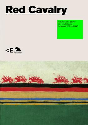Red Cavalry: Creation and Power in Soviet Russia Between 1917 and 1945 - Ferre, Rosa (Editor)