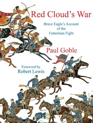 Red Clouds War: Brave Eagles Account of the Fetterman Fight - Goble, Paul, and Lewis, Robert (Foreword by)