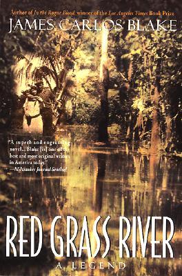 Red Grass River: A Legend - Blake, James Carlos