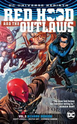 Red Hood and the Outlaws Vol. 3: Bizarro Reborn (Rebirth) - Lobdell, Scott