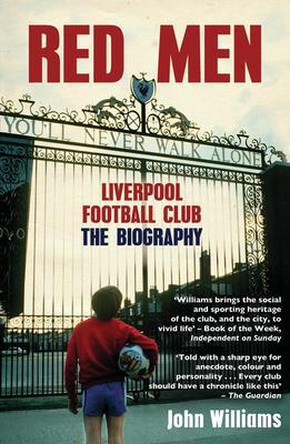 Red Men: Liverpool Football Club - The Biography - Williams, John
