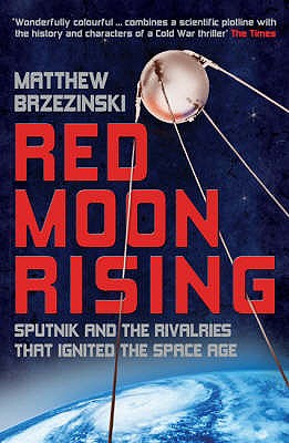 Red Moon Rising: Sputnik and the Rivalries That Ignited the Space Age - Brzezinski, Matthew