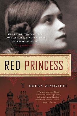Red Princess: A Revolutionary Life - Zinovieff, Sofka