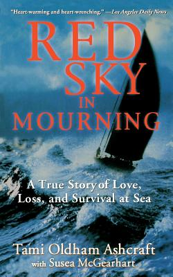 Red Sky in Mourning: The True Story of Love, Loss, and Survival at Sea - Ashcraft, Tami Oldham, and McGearhart, Susea