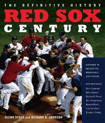 Red Sox Century: The Definitive History of Baseball's Most Storied Franchise - Stout, Glenn, and Johnson, Richard A