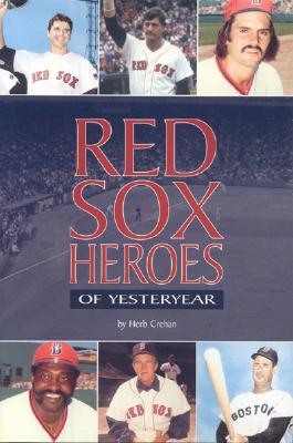 Red Sox Heroes of Yesteryear - Crehan, Herbert F, and Crehan Herb
