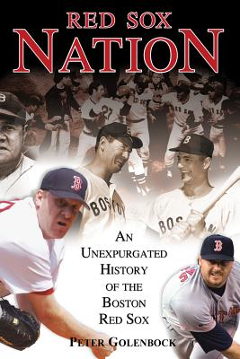 Red Sox Nation: An Unexpurgated History of the Boston Red Sox - Golenbock, Peter