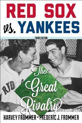 Red Sox vs. Yankees: The Great Rivalry - Frommer, Harvey, and Frommer, Frederic J