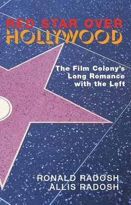 Red Star Over Hollywood: The Film Colony's Long Romance with the Left - Radosh, Ronald, Professor