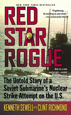 Red Star Rogue: The Untold Story of a Soviet Sumbarine's Nuclear Strike Attempt on the U.S. - Sewell, Kenneth, and Richmond, Clint