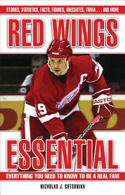 Red Wings Essential: Everything You Need to Know to Be a Real Fan - Cotsonika, Nicholas J