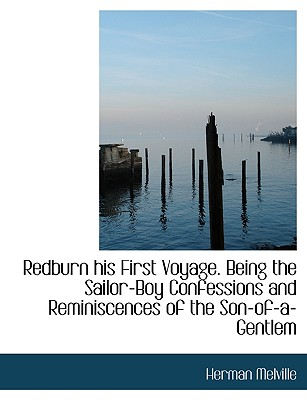Redburn His First Voyage. Being the Sailor-Boy Confessions and Reminiscences of the Son-Of-A-Gentlem - Melville, Herman