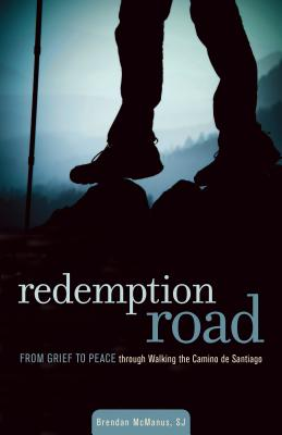 Redemption Road: From Grief to Peace Through Walking the Camino de Santiago - McManus Sj, Brendan, and Kelly, Paul (Foreword by)