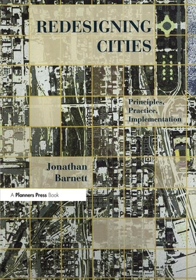 Redesigning Cities: Principles, Practice, Implementation - Barnett, Jonathan, and Chafee, Lincoln (Foreword by)