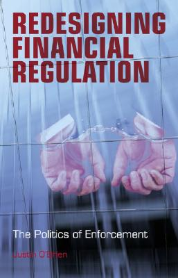Redesigning Financial Regulation: The Politics of Enforcement - O'Brien, Justin