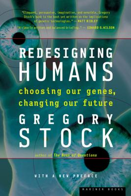 Redesigning Humans: Choosing Our Genes, Changing Our Future - Stock, Gregory, PH.D.