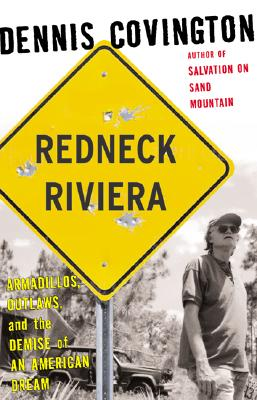 Redneck Riviera: Armadillos, Outlaws, and the Demise of an American Dream - Covington, Dennis