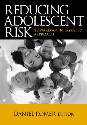 Reducing Adolescent Risk: Toward an Integrated Approach - Romer, Daniel (Editor)