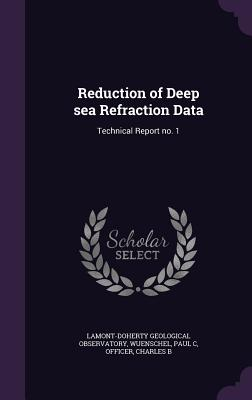 Reduction of Deep Sea Refraction Data: Technical Report No. 1 - Observatory, Lamont-Doherty Geological, and Wuenschel, Paul C, and Officer, Charles B