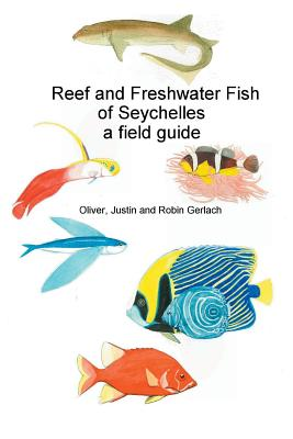 Reef and Freshwater Fish of Seychelles: A Field Guide - Gerlach, Oliver