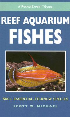 Reef Aquarium Fishes: 500+ Essential-To-Know Species - Michael, Scott W