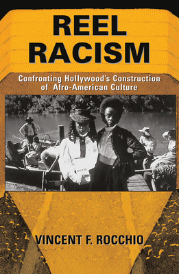 Reel Racism: Confronting Hollywood's Construction Of Afro-american Culture - Rocchio, Vincent F.