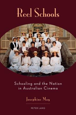 Reel Schools: Schooling and the Nation in Australian Cinema - May, Josephine