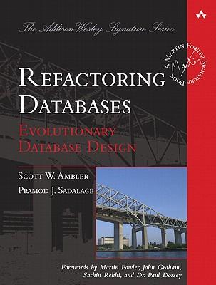 Refactoring Databases: Evolutionary Database Design - Ambler, Scott, and Sadalage, Pramodkumar J.