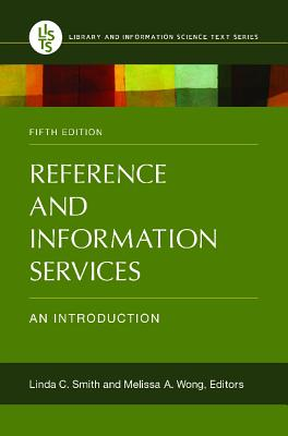 Reference and Information Services: An Introduction - Smith, Linda C (Editor), and Wong, Melissa A (Editor)