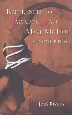 References to Salvador Dali Make Me Hot: And Other Plays - Rivera, Jose
