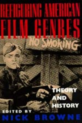 Refiguring American Film Genres: Theory and History - Browne, Nick (Editor)