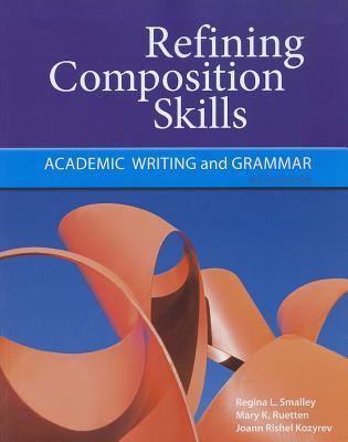 Refining Composition Skills: Academic Writing and Grammar - Smalley, Regina L, and Ruetten, Mary K, and Kozyrev, Joann Rishel