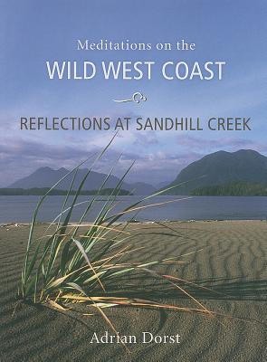 Reflections at Sandhill Creek: Meditations on the Wild West Coast - Dorst, Adrian
