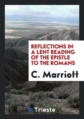 Reflections in a Lent Reading of the Epistle to the Romans - Marriott, C