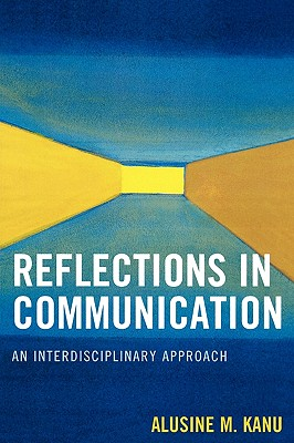 Reflections in Communication: An Interdisciplinary Approach - Kanu, Alusine M