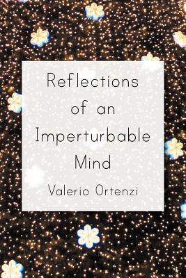 Reflections of an Imperturbable Mind - Ortenzi, Valerio