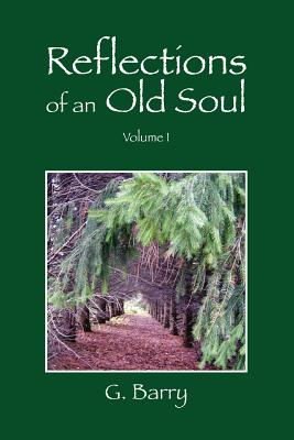 Reflections Of An Old Soul: Volume I - Barry, G