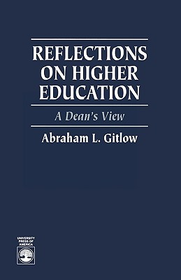 Reflections on Higher Education: A Dean's View - Gitlow, Abraham L