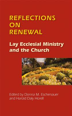 Reflections on Renewal: Lay Ecclesial Minitry and the Church - Eschenauer, Donna M. (Editor), and Horell, Harold D. (Editor)