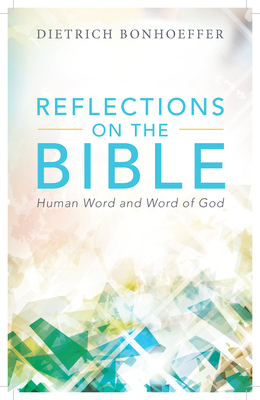 Reflections on the Bible: Human Word and Word of God - Bonhoeffer, Dietrich