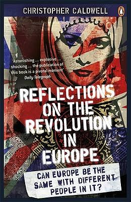 Reflections on the Revolution in Europe: Immigration, Islam and the West - Caldwell, Christopher