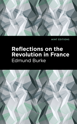 Reflections on the Revolution in France - Burke, Edmund, and Editions, Mint (Contributions by)