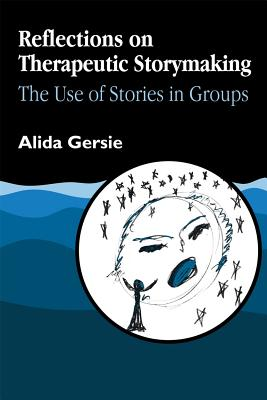 Reflections on Therapeutic Storymaking: The Use of Stories in Groups - Gersie, Alida