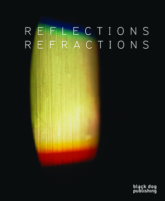 Reflections & Refractions - Dirks, Alexis (Contributions by), and Hovsepian, Sheree (Contributions by), and MacDonell, Annie (Contributions by)