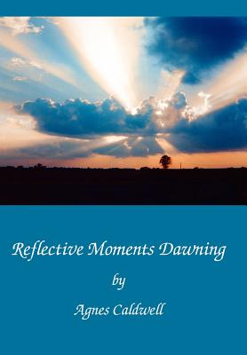 Reflective Moments Dawning - Caldwell, Agnes