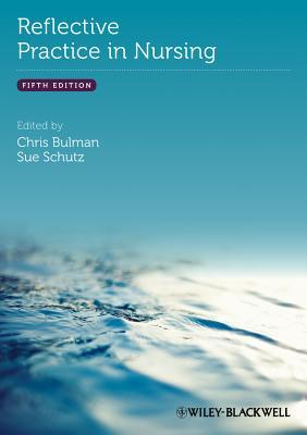 Reflective Practice in Nursing - Bulman, Chris (Editor), and Schutz, Sue (Editor)