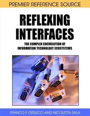 Reflexing Interfaces: The Complex Coevolution of Information Technology Ecosystems - Orsucci, Franco F (Editor), and Sala, Nicoletta (Editor)