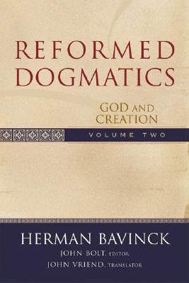 Reformed Dogmatics: God and Creation - Bavinck, Herman, and Bolt, John (Editor), and Vriend, John (Translated by)